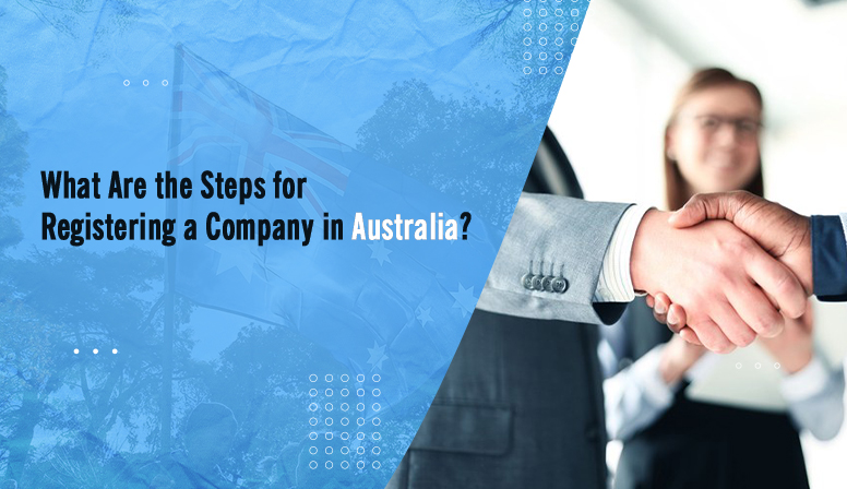What Are The Steps for Registering a Company in Australia?
